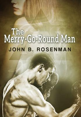 The Merry-Go-Round Man by John B. Rosenman