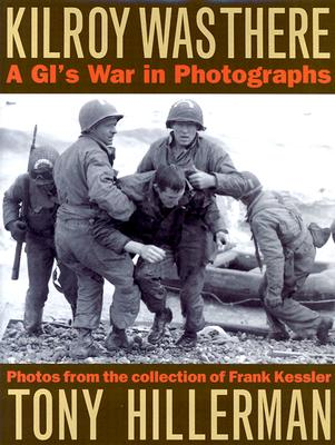 Kilroy Was There: A GI's War in Photographs by Tony Hillerman