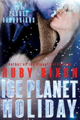 Ice Planet Holiday: An Ice Planet Barbarians Novella by Ruby Dixon