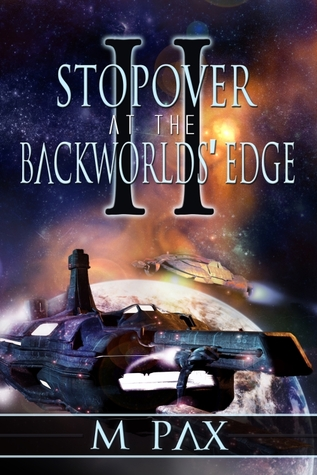 Stopover at the Backworlds' Edge by M. Pax