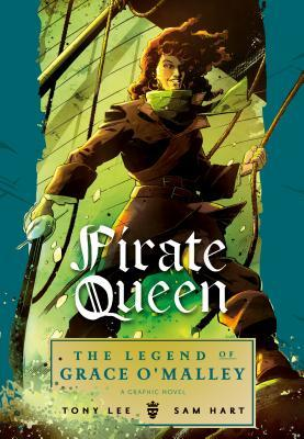 Pirate Queen: The Legend of Grace O'Malley by Sam Hart, Tony Lee