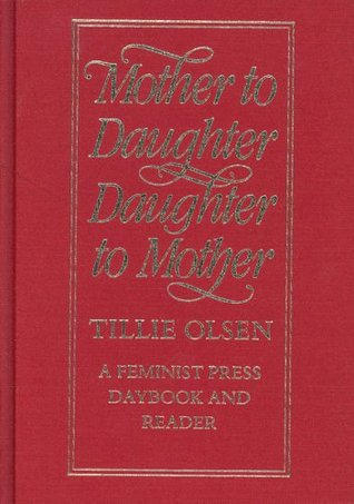 Mother to Daughter, Daughter to Mother: A Daybook and Reader by Tillie Olsen
