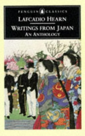 Writings from Japan: An Anthology by Francis King, Lafcadio Hearn