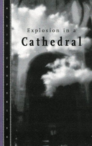 Explosion in a Cathedral by Alejo Carpentier, John Sturrock, Timothy Brennan