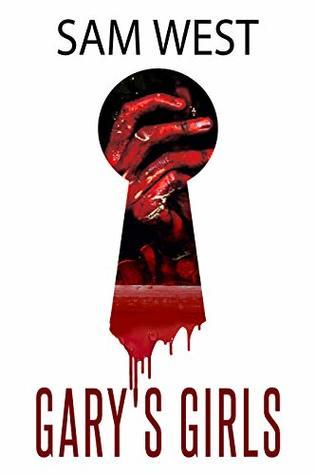 Gary's Girls: An Extreme Horror Novella by Sam West