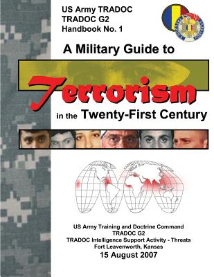 A Military Guide to Terrorism in the Twenty-First Century (TRADOC G2) by Department Of the Army
