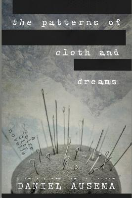 The Patterns of Cloth and Dreams: a Spire City novella by Daniel Ausema