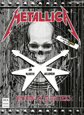 Metallica: Nothing Else Matters by Brian Williamson, Jim McCarthy