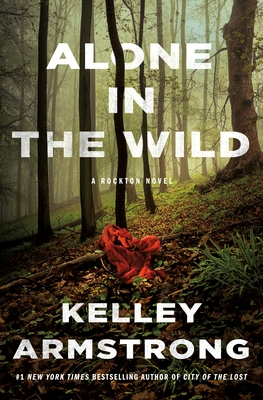 Alone in the Wild: A Rockton Novel by Kelley Armstrong