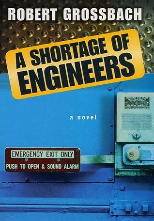 A Shortage of Engineers: A Novel by Robert Grossbach