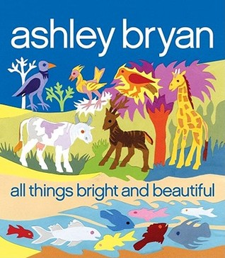 All Things Bright and Beautiful by Ashley Bryan, Cecil Frances Alexander