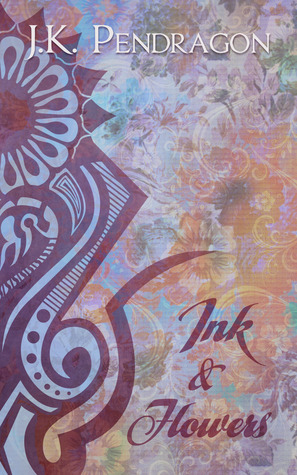 Ink & Flowers by J.K. Pendragon