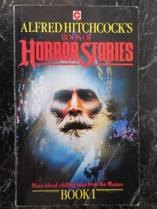 Alfred Hitchcock's Book of Horror Stories Book 1 by Patrick O'Keefe, Hillary Waugh, Theodore Mathieson, Ross Brown, Helen Kasson, John Lutz, Alfred Hitchcock, Nedra Tyre, Lawrence Treat, Donald Olson, Charles Boeckman, William P. McGivern, Frank Sisk, Eleanor Sullivan
