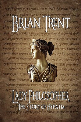 Lady Philosopher: The Story of Hypatia by Brian Trent