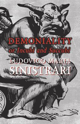 Demoniality or Incubi and Succubi by Ludovico Maria Sinistrari