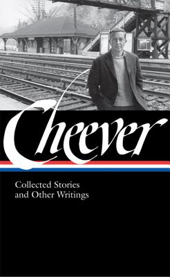 John Cheever: Collected Stories and Other Writings by John Cheever