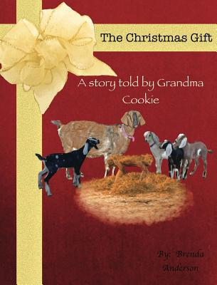 The Christmas Gift: A story told by Grandma Cookie by Brenda Anderson