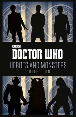 Doctor Who: Heroes and Monsters Collection by Jason Loborik, Stephen Cole, Moray Laing, Justin Richards, Gary Russell, Jacqueline Rayner