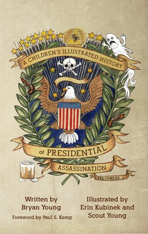 A Children's Illustrated History of Presidential Assassination by Scout Young, Erin Kubinek, Paul S. Kemp, Bryan Young