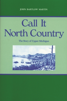 Call It North Country by John Bartlow Martin