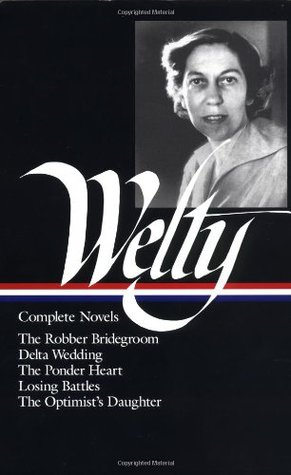 Complete Novels: The Robber Bridegroom, Delta Wedding, The Ponder Heart, Losing Battles, The Optimist's Daughter by Richard Ford, Michael Kreyling, Eudora Welty