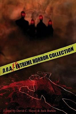 D.O.A.: Extreme Horror Anthology by David C. Hayes, Craig Saunders, Jack Burton