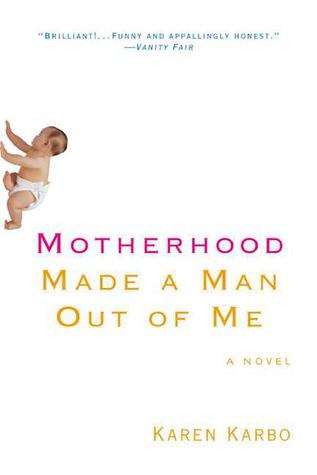 Motherhood Made a Man Out of Me by Karen Karbo
