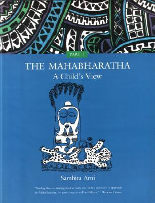 The Mahabharatha: A Child's View: Volume 1 by Samhita Arni