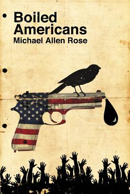 Boiled Americans by Michael Allen Rose