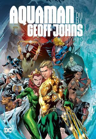 Aquaman by Geoff Johns: Omnibus by Geoff Johns, Joe Prado, Ivan Reis