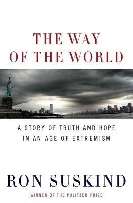 The Way of the World: A Story of Truth and Hope in an Age of Extremism by Ron Suskind