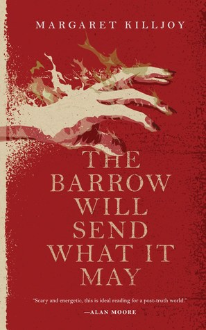 The Barrow Will Send What it May by Margaret Killjoy