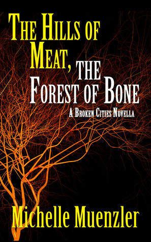 The Hills of Meat, The Forest of Bone: A Broken Cities Novella by Michelle Muenzler