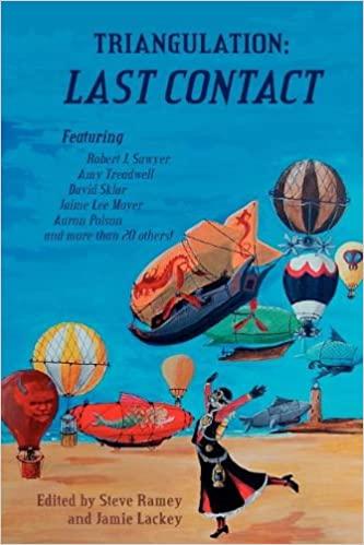 Triangulation: Last Contact by Amy Treadwell, Jamie Lackey, Madhvi Ramani, Jaime Lee Moyer, Stephen V. Ramey, David Sklar, Aaron Polson, Robert J. Sawyer