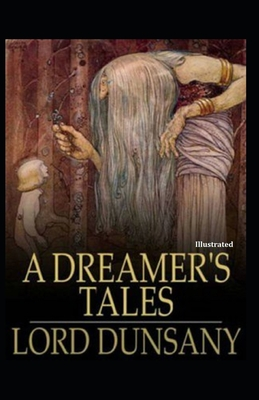 A Dreamer's Tales Illustrated by Lord Dunsany