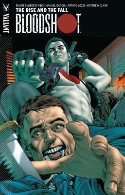 Bloodshot, Volume 2: The Rise and the Fall by Manuel García, Arturo Lozzi, Matthew Clark, Duane Swierczynski