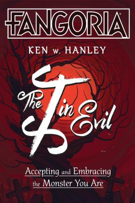 The I in Evil: Accepting and Embracing the Monster You Are by Ken W. Hanley