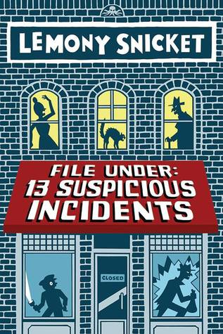 File Under: 13 Suspicious Incidents by Lemony Snicket, Seth