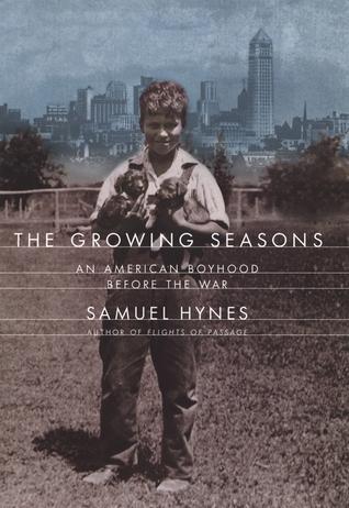 The Growing Seasons: An American Boyhood Before the War by Samuel Hynes