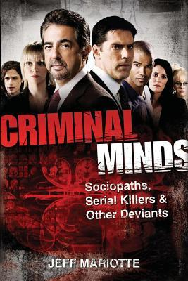 Criminal Minds: Sociopaths, Serial Killers, and Other Deviants by Jeff Mariotte, Jeffrey J. Mariotte