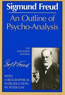 An Outline of Psycho-Analysis by Sigmund Freud, James Strachey, Peter Gay