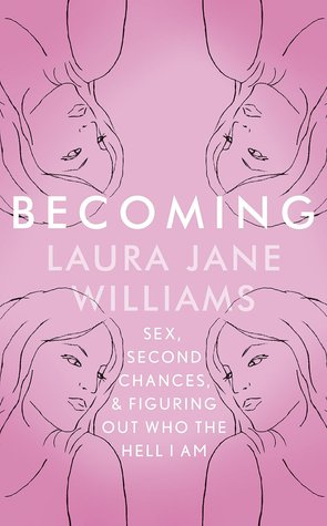 Becoming: Sex, Second Chances, and Figuring Out Who the Hell I am by Laura Jane Williams