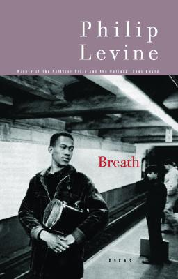 Breath: Poems by Philip Levine
